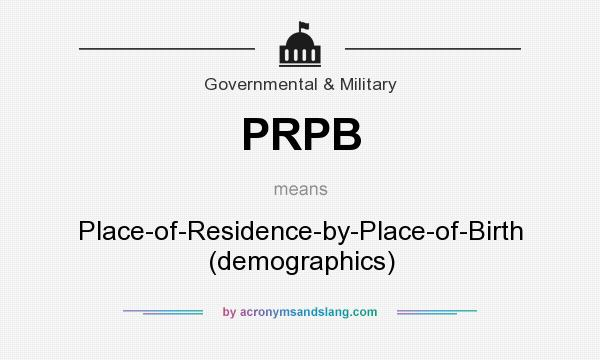 What does PRPB mean? It stands for Place-of-Residence-by-Place-of-Birth (demographics)