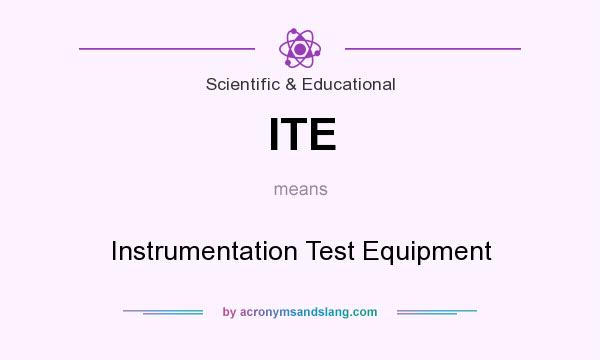 What does ITE mean? It stands for Instrumentation Test Equipment