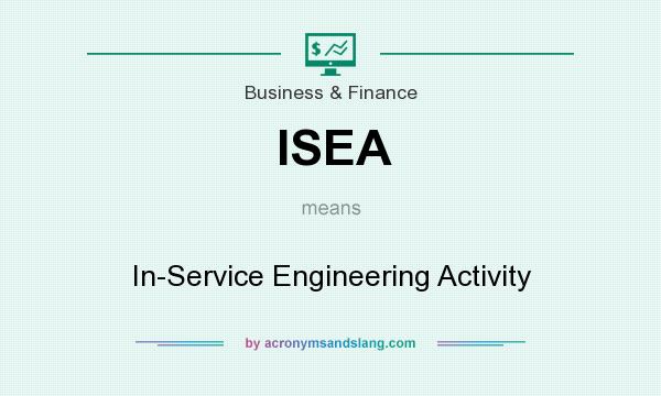 What does ISEA mean? It stands for In-Service Engineering Activity