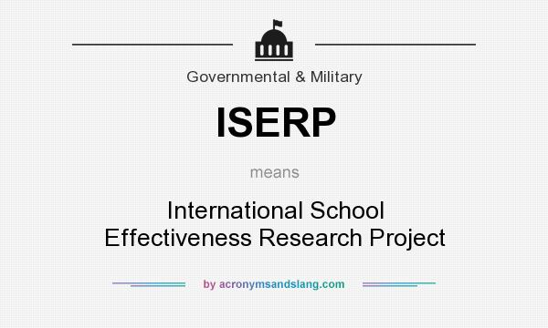 What does ISERP mean? It stands for International School Effectiveness Research Project