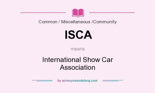 What does ISCA mean? It stands for International Show Car Association