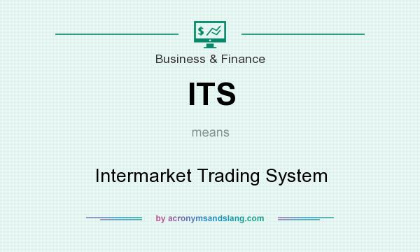 What does ITS mean? It stands for Intermarket Trading System