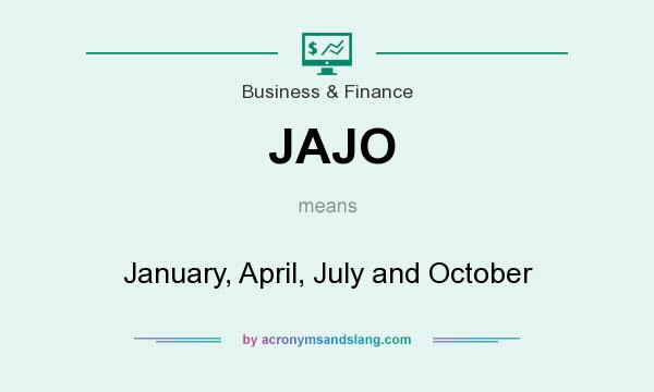 What does JAJO mean? It stands for January, April, July and October