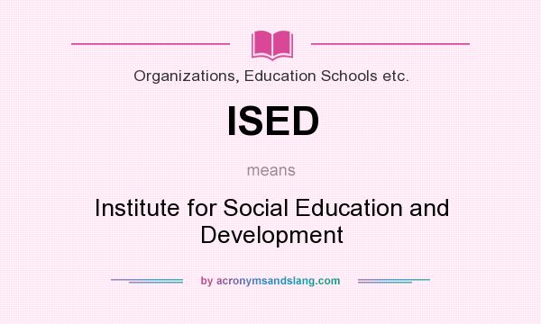 What does ISED mean? It stands for Institute for Social Education and Development