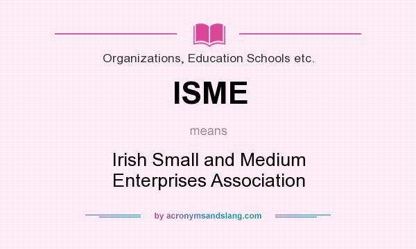What does ISME mean? It stands for Irish Small and Medium Enterprises Association