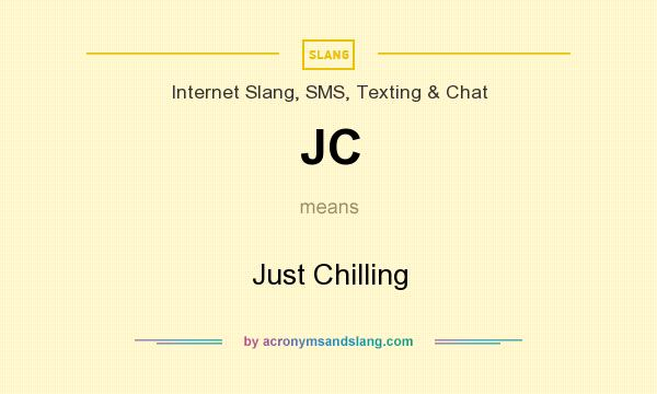 What does JC mean? It stands for Just Chilling