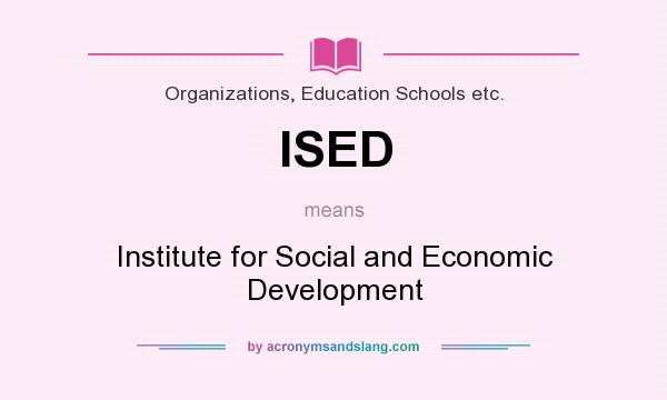 What does ISED mean? It stands for Institute for Social and Economic Development