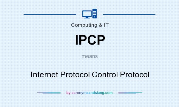 What does IPCP mean? It stands for Internet Protocol Control Protocol