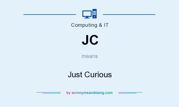 What does JC mean? It stands for Just Curious