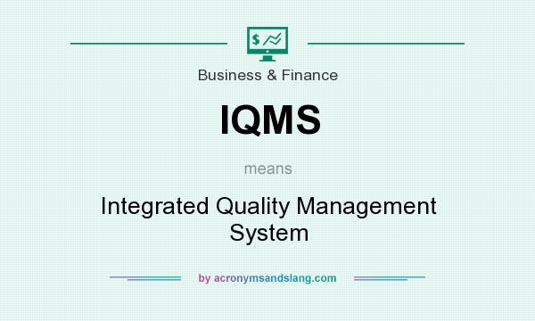 What does IQMS mean? It stands for Integrated Quality Management System