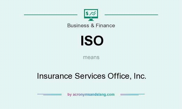 What does ISO mean? It stands for Insurance Services Office, Inc.