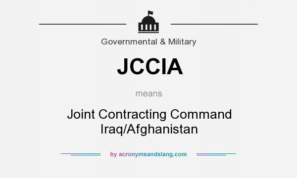 What does JCCIA mean? It stands for Joint Contracting Command Iraq/Afghanistan
