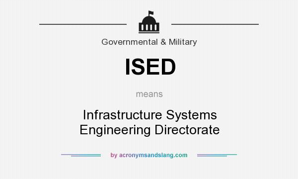 What does ISED mean? It stands for Infrastructure Systems Engineering Directorate