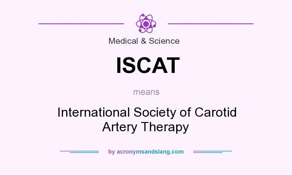What does ISCAT mean? It stands for International Society of Carotid Artery Therapy