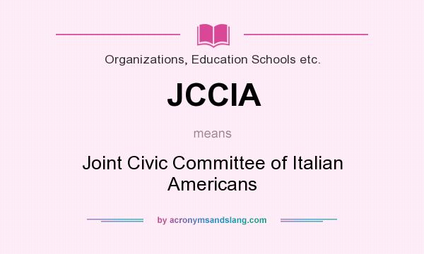 What does JCCIA mean? It stands for Joint Civic Committee of Italian Americans