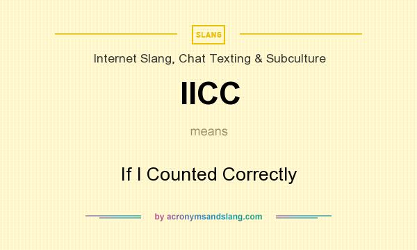 What does IICC mean? It stands for If I Counted Correctly