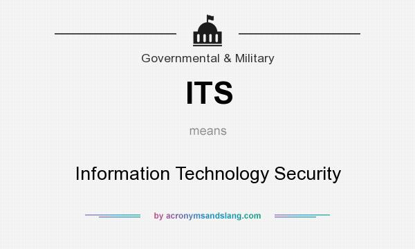 What does ITS mean? It stands for Information Technology Security