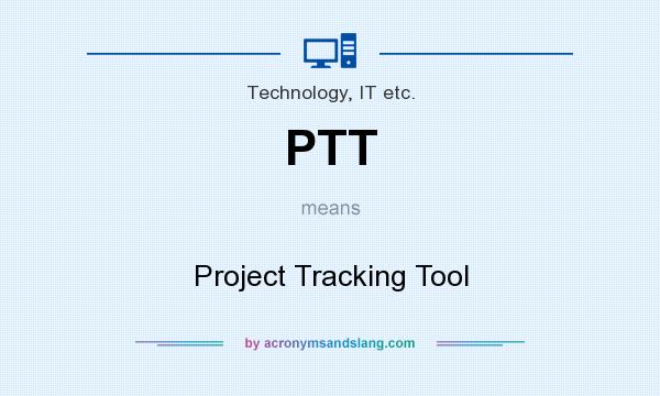 What does PTT mean? It stands for Project Tracking Tool