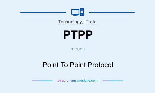 What does PTPP mean? It stands for Point To Point Protocol