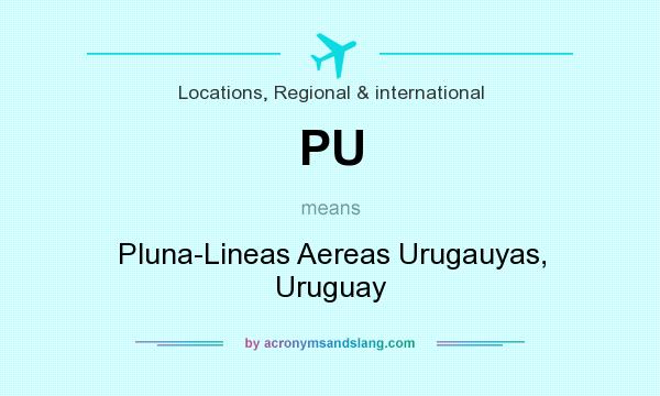 What does PU mean? It stands for Pluna-Lineas Aereas Urugauyas, Uruguay