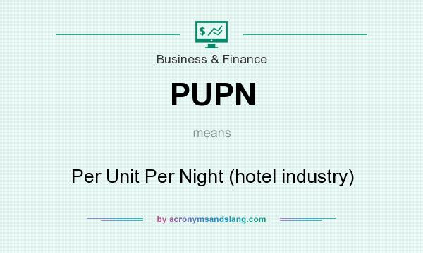 What does PUPN mean? It stands for Per Unit Per Night (hotel industry)