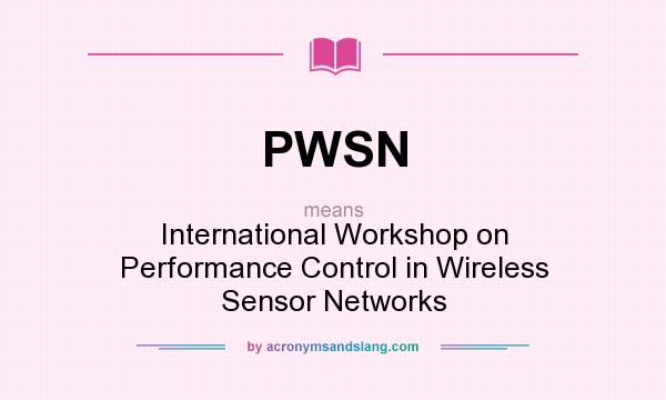 What does PWSN mean? It stands for International Workshop on Performance Control in Wireless Sensor Networks