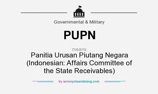 What does PUPN mean? It stands for Panitia Urusan Piutang Negara (Indonesian: Affairs Committee of the State Receivables)