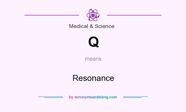 What does Q mean? It stands for Resonance