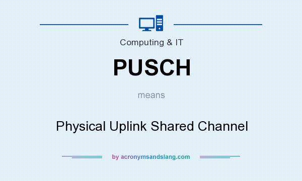 What does PUSCH mean? It stands for Physical Uplink Shared Channel