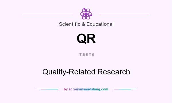 What does QR mean? It stands for Quality-Related Research