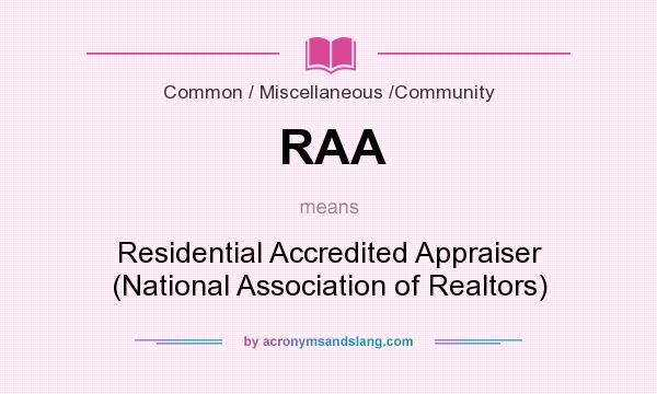 What does RAA mean? It stands for Residential Accredited Appraiser (National Association of Realtors)
