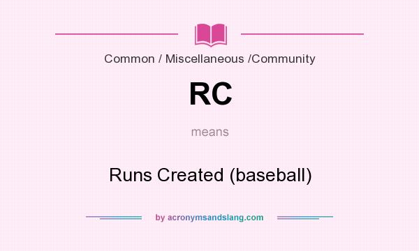 What does RC mean? It stands for Runs Created (baseball)