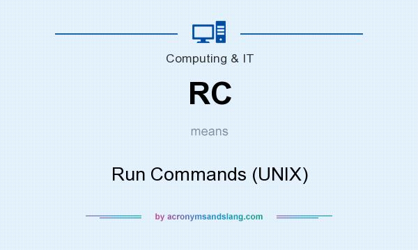 What does RC mean? It stands for Run Commands (UNIX)