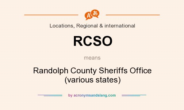 What does RCSO mean? It stands for Randolph County Sheriffs Office (various states)