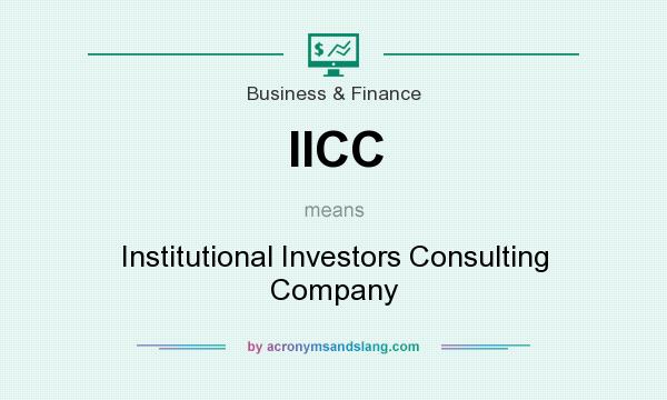 What does IICC mean? It stands for Institutional Investors Consulting Company