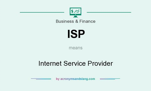 What does ISP mean? It stands for Internet Service Provider