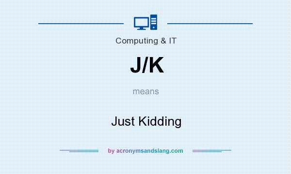 What does J/K mean? It stands for Just Kidding