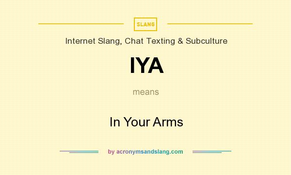 What does IYA mean? It stands for In Your Arms