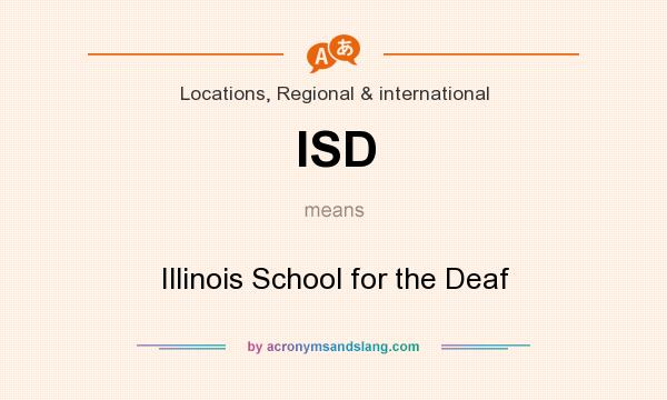What does ISD mean? It stands for Illinois School for the Deaf