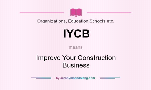 What does IYCB mean? It stands for Improve Your Construction Business