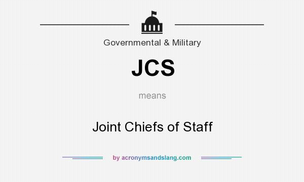 What does JCS mean? It stands for Joint Chiefs of Staff