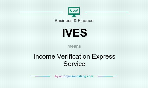 What does IVES mean? It stands for Income Verification Express Service