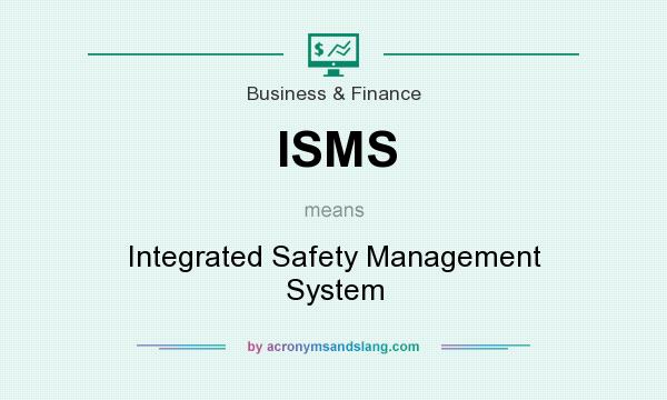 What does ISMS mean? It stands for Integrated Safety Management System