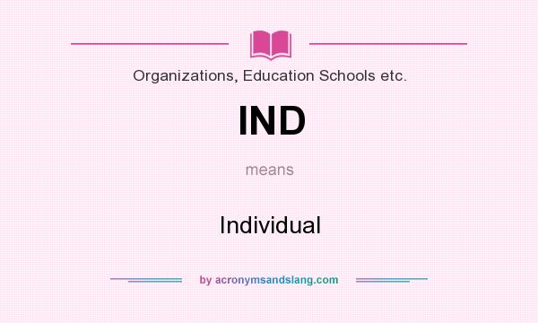 What does IND mean? It stands for Individual
