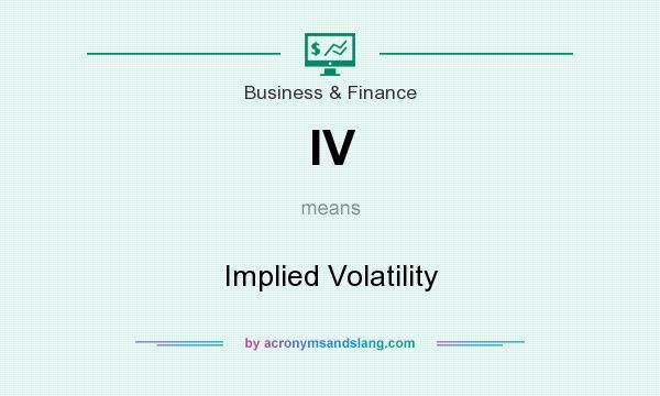What does IV mean? It stands for Implied Volatility