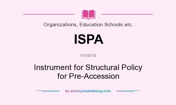 What does ISPA mean? It stands for Instrument for Structural Policy for Pre-Accession