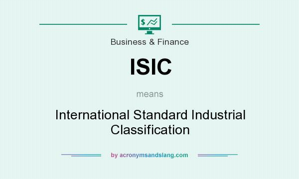 What does ISIC mean? It stands for International Standard Industrial Classification