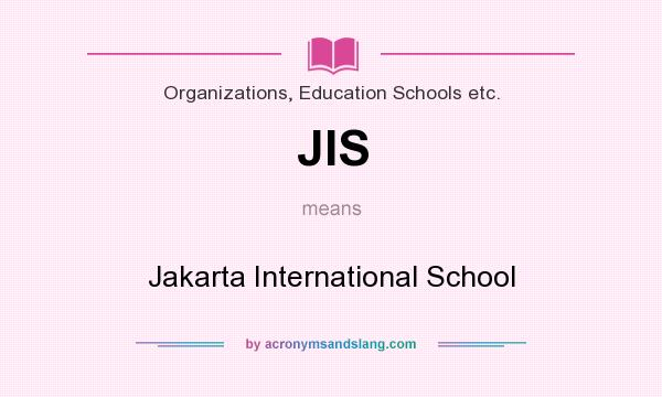 What does JIS mean? It stands for Jakarta International School