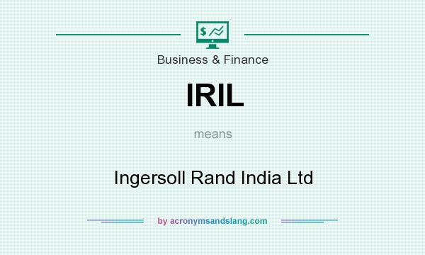 What does IRIL mean? It stands for Ingersoll Rand India Ltd