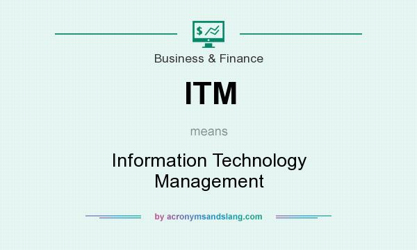 What does ITM mean? It stands for Information Technology Management